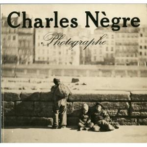 Catalogue d'exposition - Charles Nègre - Photogaphe 1820 - 1880