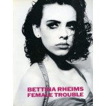 BETTINA RHEIMS FEMALE TROUBLE