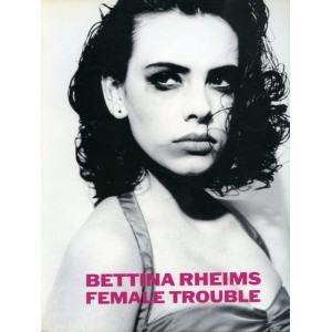 BETTINA RHEIMS FEMALE TROUBLE
