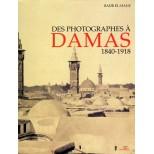 Des photographes à DAMAS 1840-1918 - Badr El-Hage