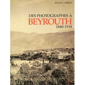 Livre photo - Des photographes à BEYROUTH 1840-1918 - Fouad c.Debbas