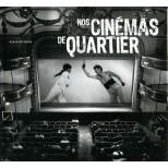 NOS CINEMAS DE QUARTIER les salles obscures de la ville lumière - Alain Potignon