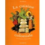 La cuisine coloniale 100 recettes d'outre-mer - David Burton