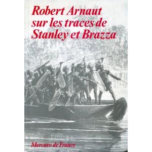 Sur les traces de Stanley et Brazza - Robert Arnaut
