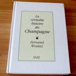 La véritable histoire du Champagne - Fernand Woutaz